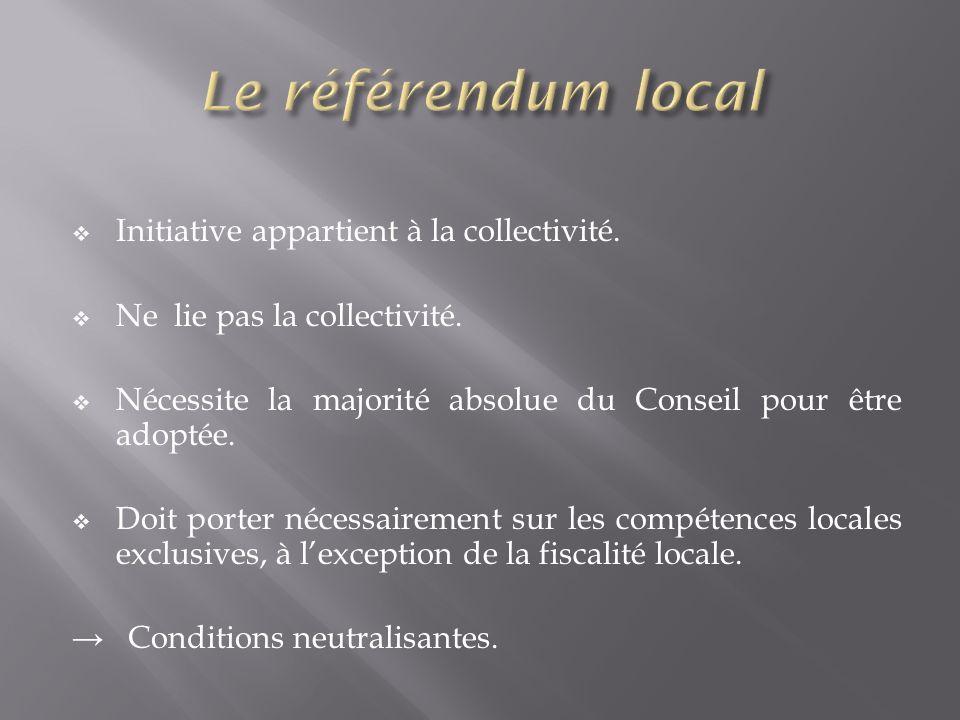 Initiative appartient à la collectivité. Ne lie pas la collectivité. Nécessite la majorité absolue du Conseil pour être adoptée. Doit porter nécessair