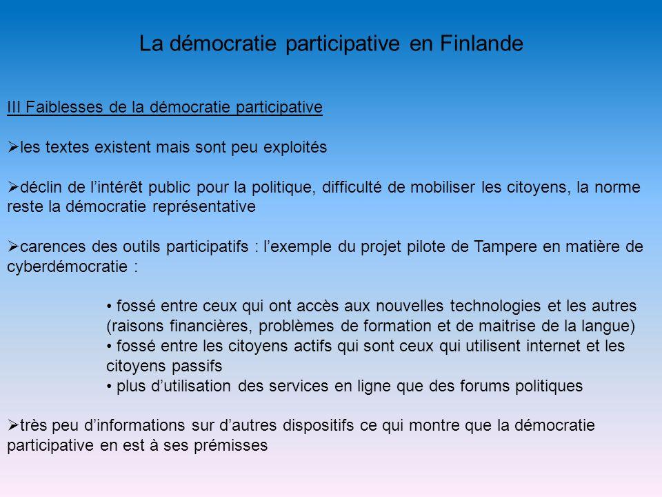 La démocratie participative en Finlande III Faiblesses de la démocratie participative les textes existent mais sont peu exploités déclin de lintérêt p