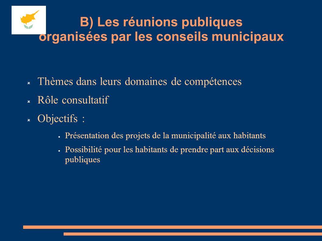 Thèmes dans leurs domaines de compétences Rôle consultatif Objectifs : Présentation des projets de la municipalité aux habitants Possibilité pour les habitants de prendre part aux décisions publiques B) Les réunions publiques organisées par les conseils municipaux