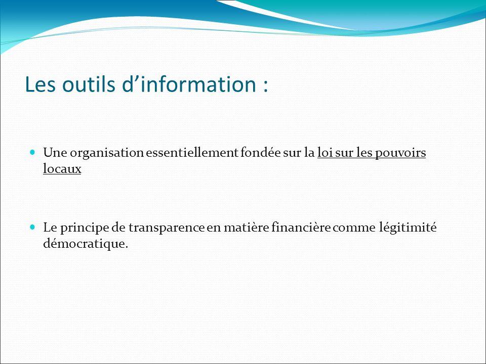 Les outils dinformation : Une organisation essentiellement fondée sur la loi sur les pouvoirs locaux Le principe de transparence en matière financière