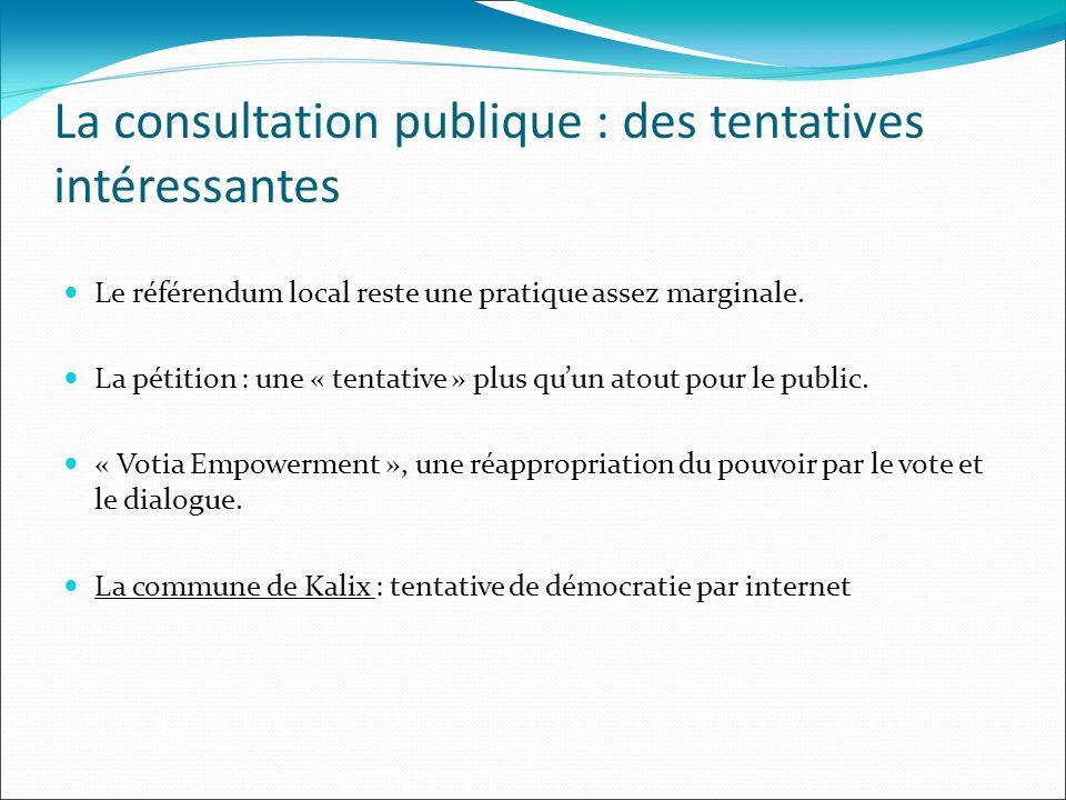 La consultation publique : des tentatives intéressantes Le référendum local reste une pratique assez marginale. La pétition : une « tentative » plus q