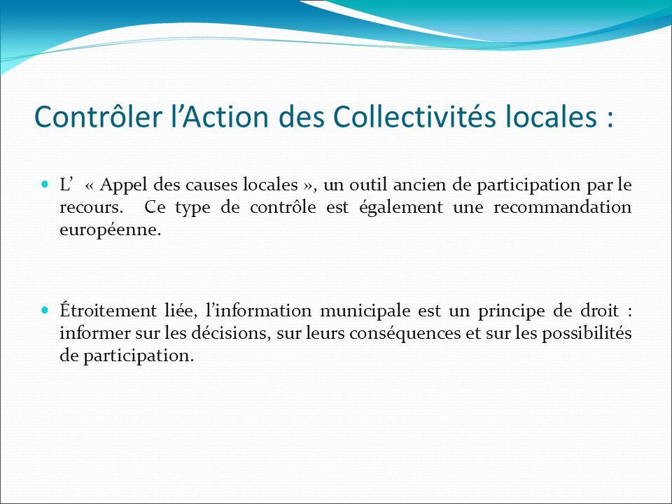 Contrôler lAction des Collectivités locales : L « Appel des causes locales », un outil ancien de participation par le recours. Ce type de contrôle est