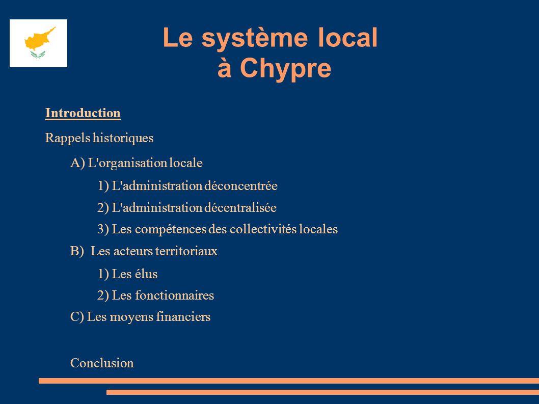 Le système local à Chypre Introduction Rappels historiques A) L'organisation locale 1) L'administration déconcentrée 2) L'administration décentralisée