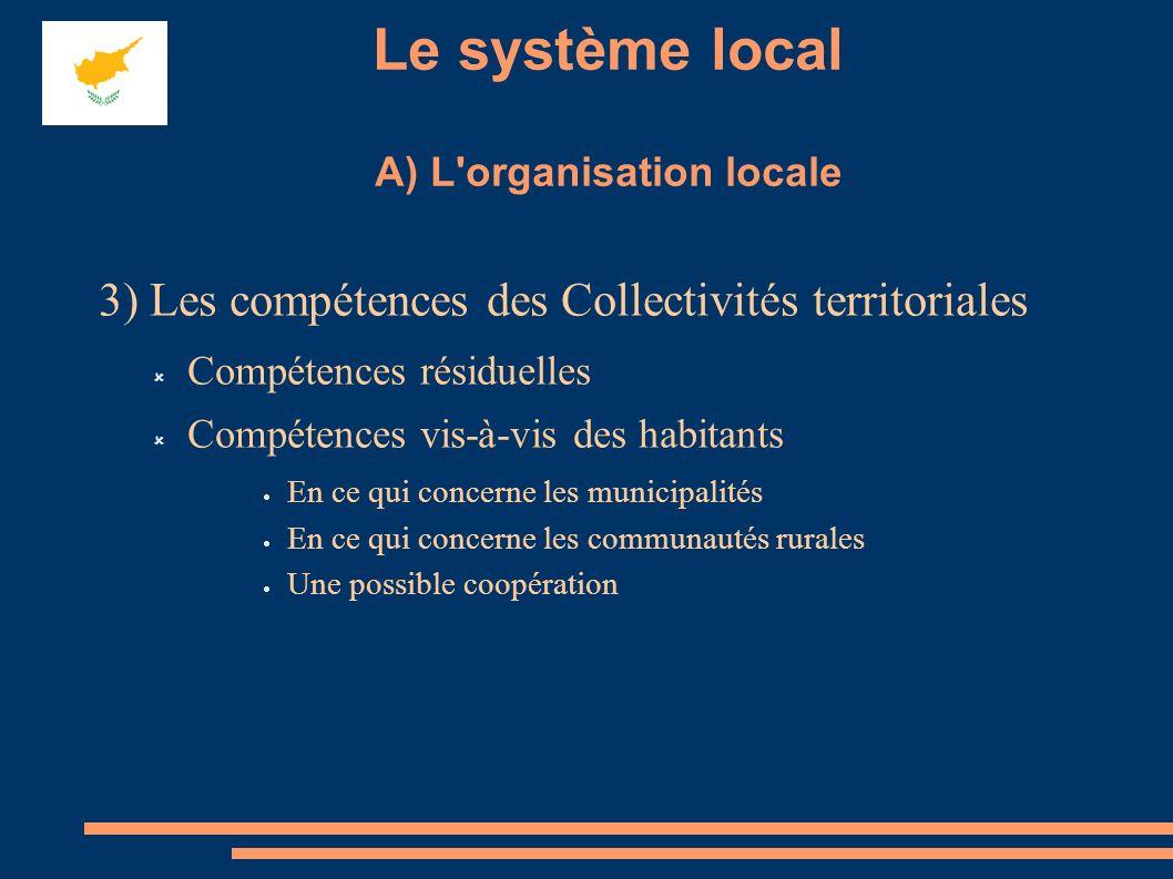 Le système local A) L'organisation locale 3) Les compétences des Collectivités territoriales Compétences résiduelles Compétences vis-à-vis des habitan