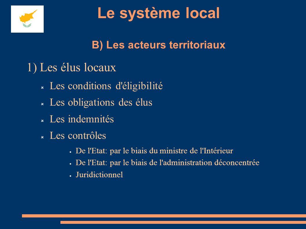 Le système local B) Les acteurs territoriaux 1) Les élus locaux Les conditions d'éligibilité Les obligations des élus Les indemnités Les contrôles De