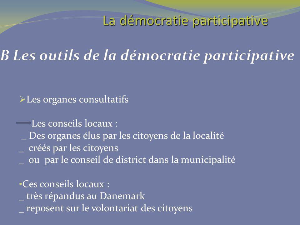 Les organes consultatifs Les conseils locaux : _ Des organes élus par les citoyens de la localité _ créés par les citoyens _ ou par le conseil de dist