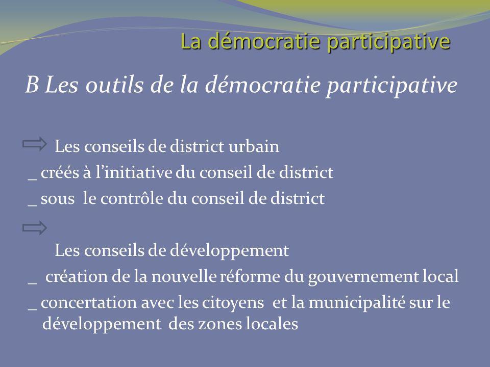 B Les outils de la démocratie participative Les conseils de district urbain _ créés à linitiative du conseil de district _ sous le contrôle du conseil