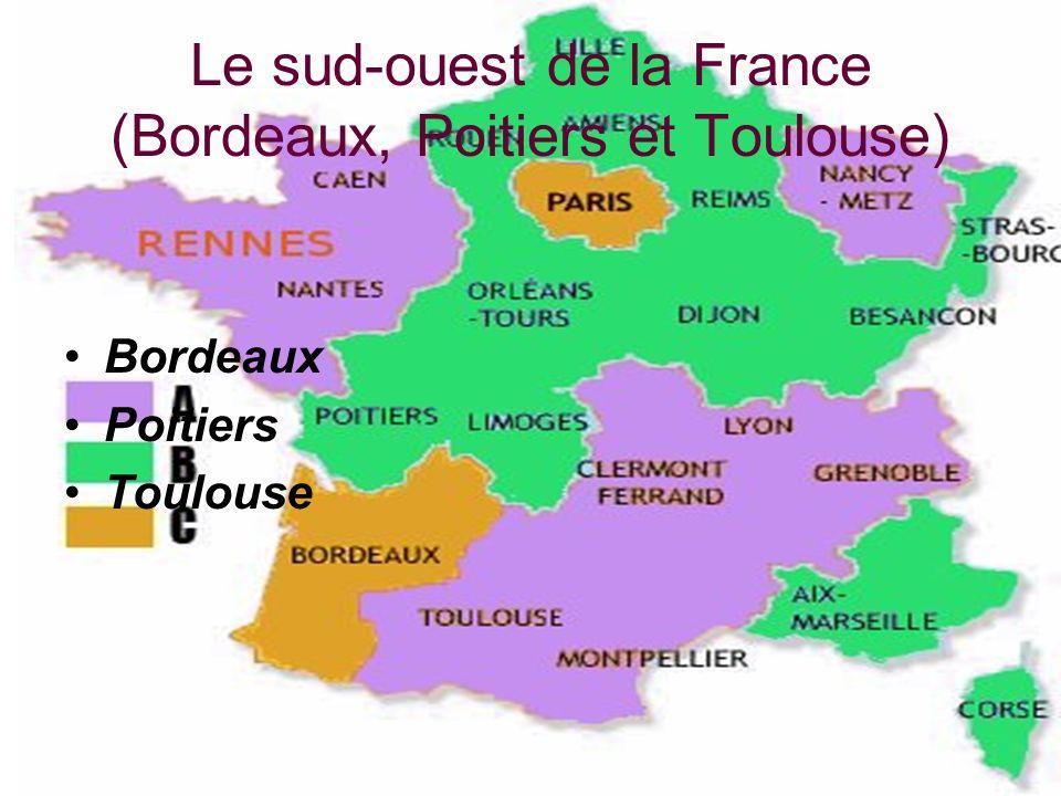 Le sud-ouest de la France (Bordeaux, Poitiers et Toulouse) Bordeaux Poitiers Toulouse