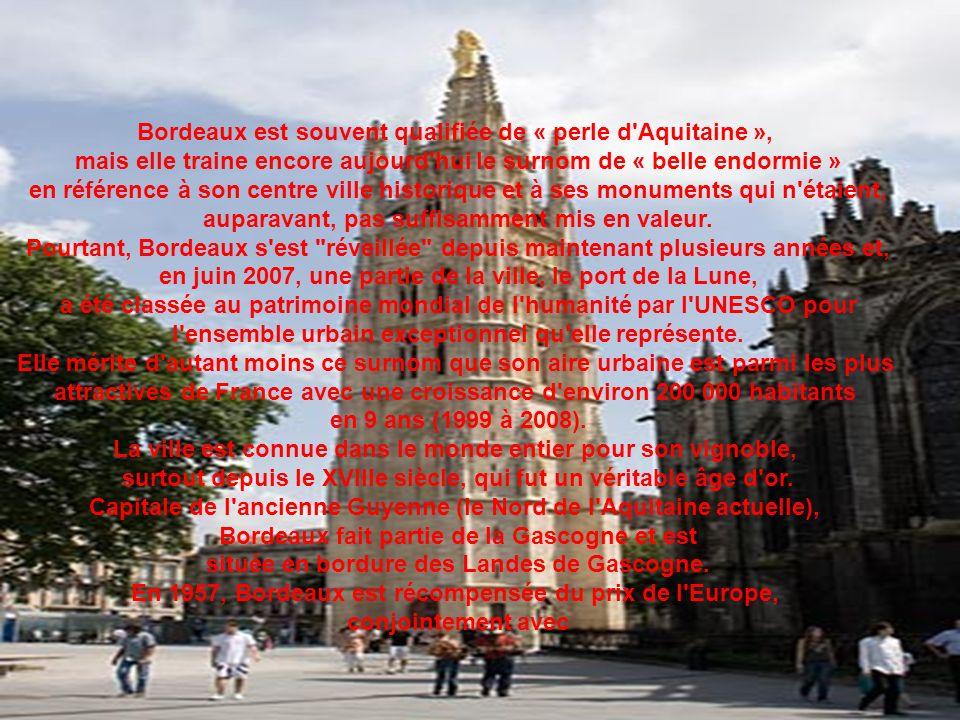 Bordeaux est souvent qualifiée de « perle d'Aquitaine », mais elle traine encore aujourd'hui le surnom de « belle endormie » en référence à son centre