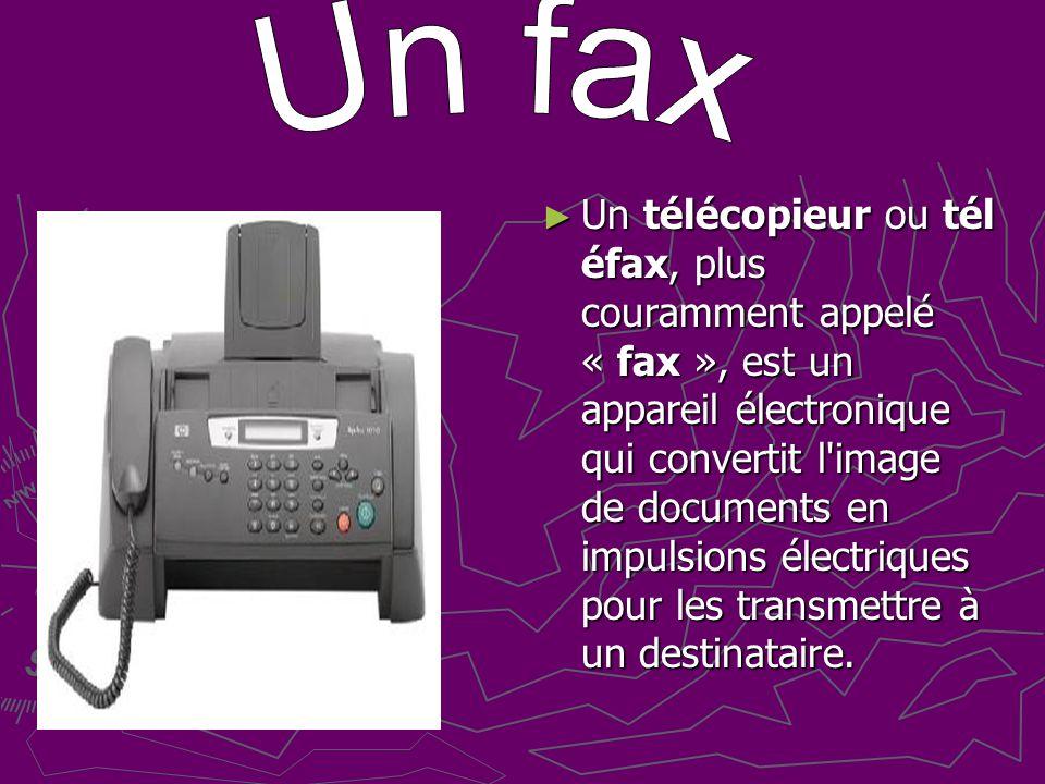 Un télécopieur ou tél éfax, plus couramment appelé « fax », est un appareil électronique qui convertit l image de documents en impulsions électriques pour les transmettre à un destinataire.