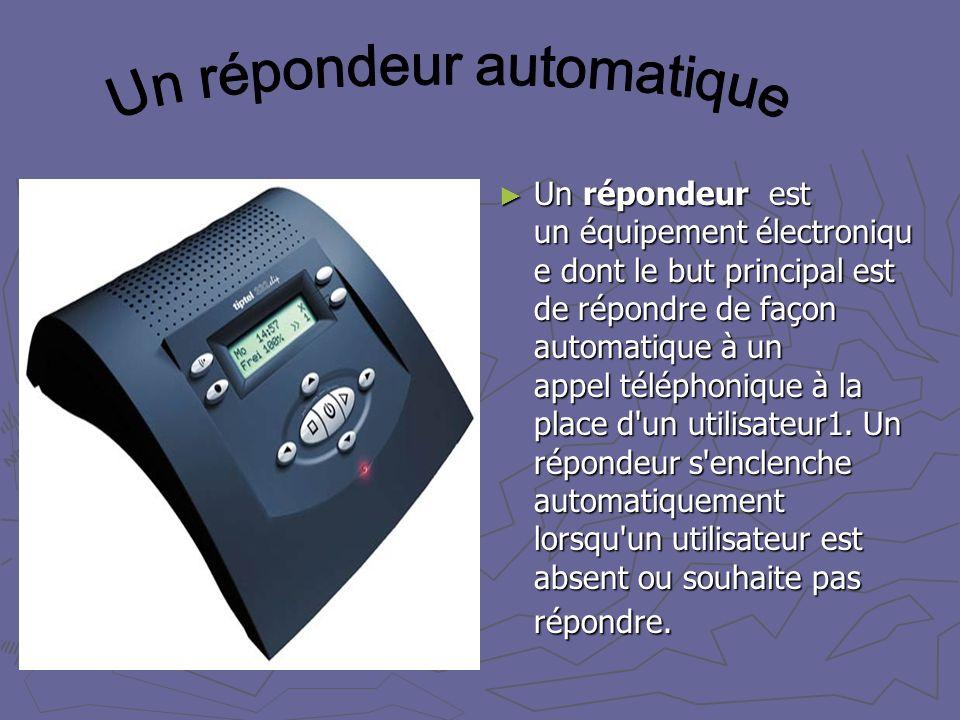 Un répondeur est un équipement électroniqu e dont le but principal est de répondre de façon automatique à un appel téléphonique à la place d'un utilis