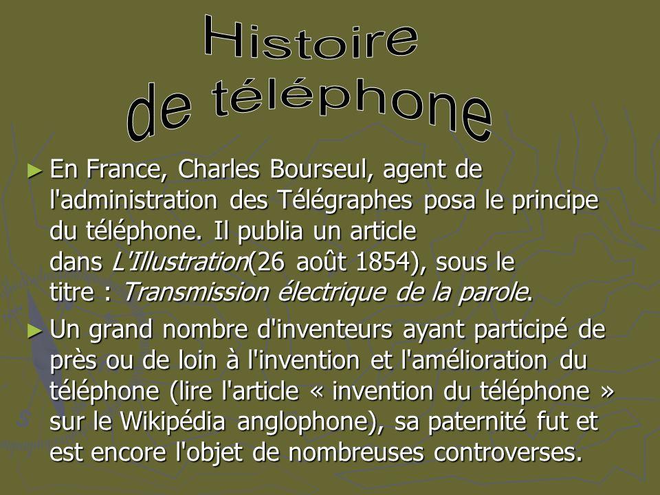 En France, Charles Bourseul, agent de l'administration des Télégraphes posa le principe du téléphone. Il publia un article dans L'Illustration(26 août