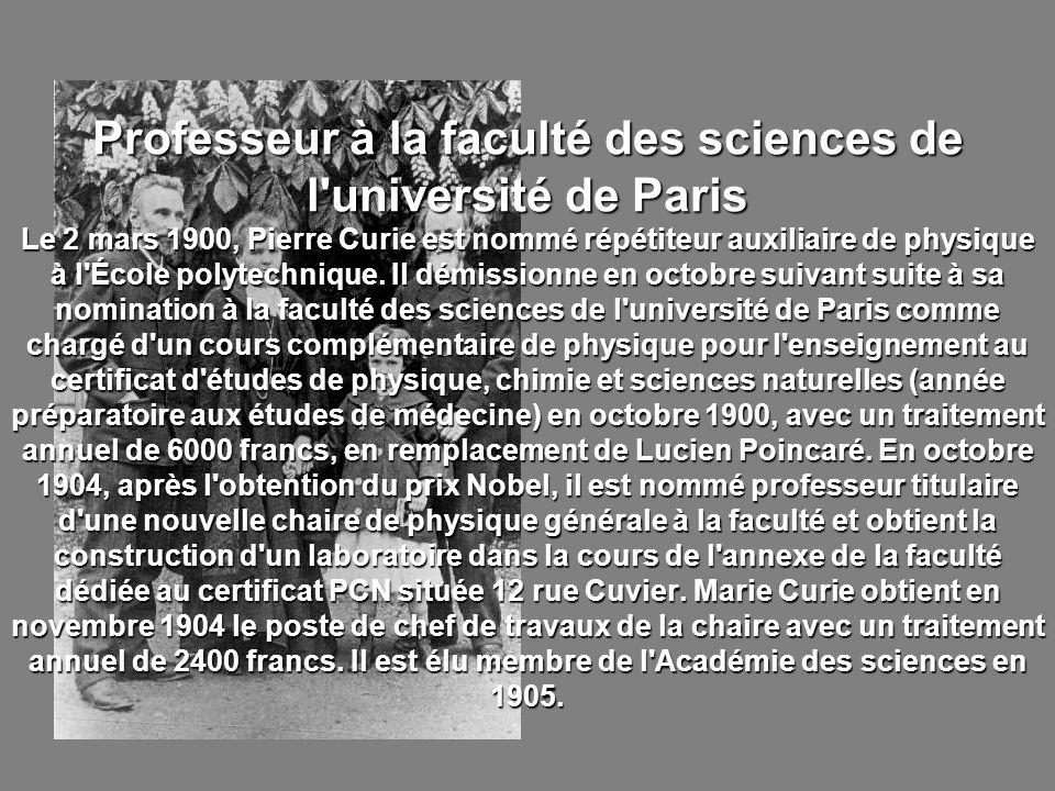 Professeur à la faculté des sciences de l université de Paris Le 2 mars 1900, Pierre Curie est nommé répétiteur auxiliaire de physique à l École polytechnique.
