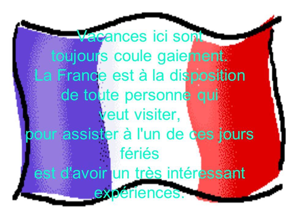 Vacances ici sont toujours coule gaiement. La France est à la disposition de toute personne qui veut visiter, pour assister à l'un de ces jours fériés