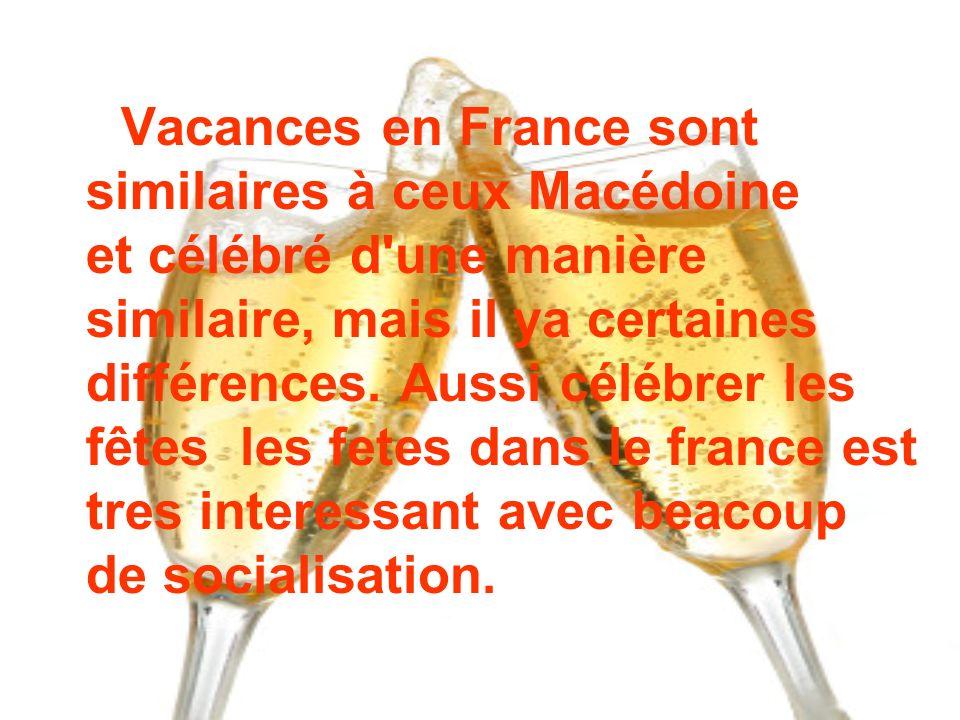 Vacances en France sont similaires à ceux Macédoine et célébré d'une manière similaire, mais il ya certaines différences. Aussi célébrer les fêtes les