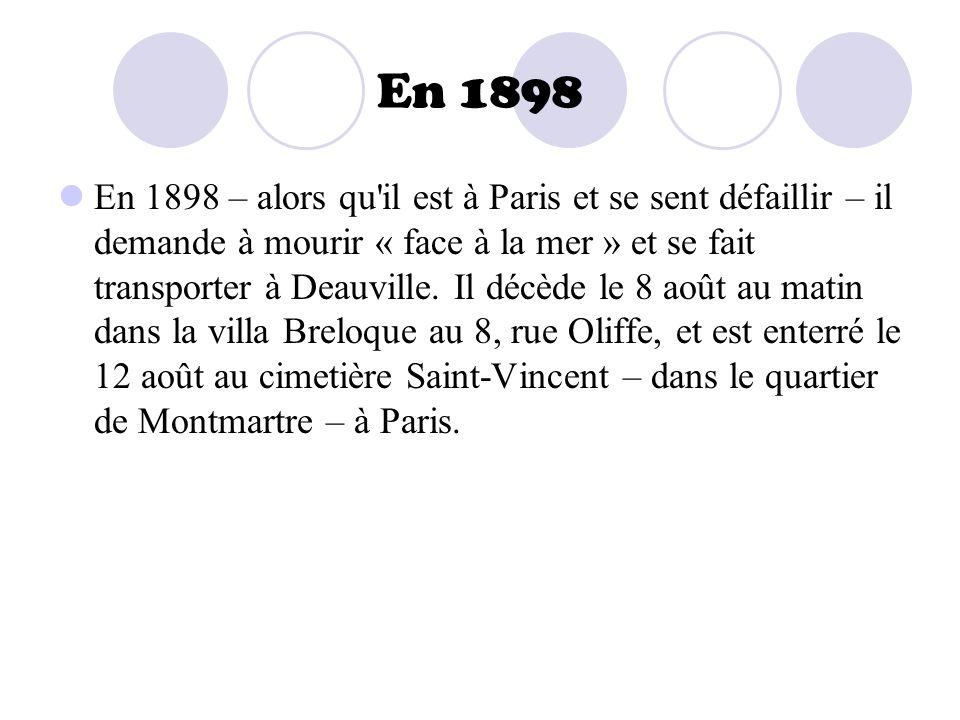 En 1898 En 1898 – alors qu'il est à Paris et se sent défaillir – il demande à mourir « face à la mer » et se fait transporter à Deauville. Il décède l