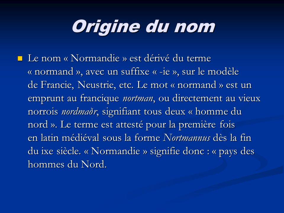 Origine du nom Le nom « Normandie » est dérivé du terme « normand », avec un suffixe « -ie », sur le modèle de Francie, Neustrie, etc. Le mot « norman