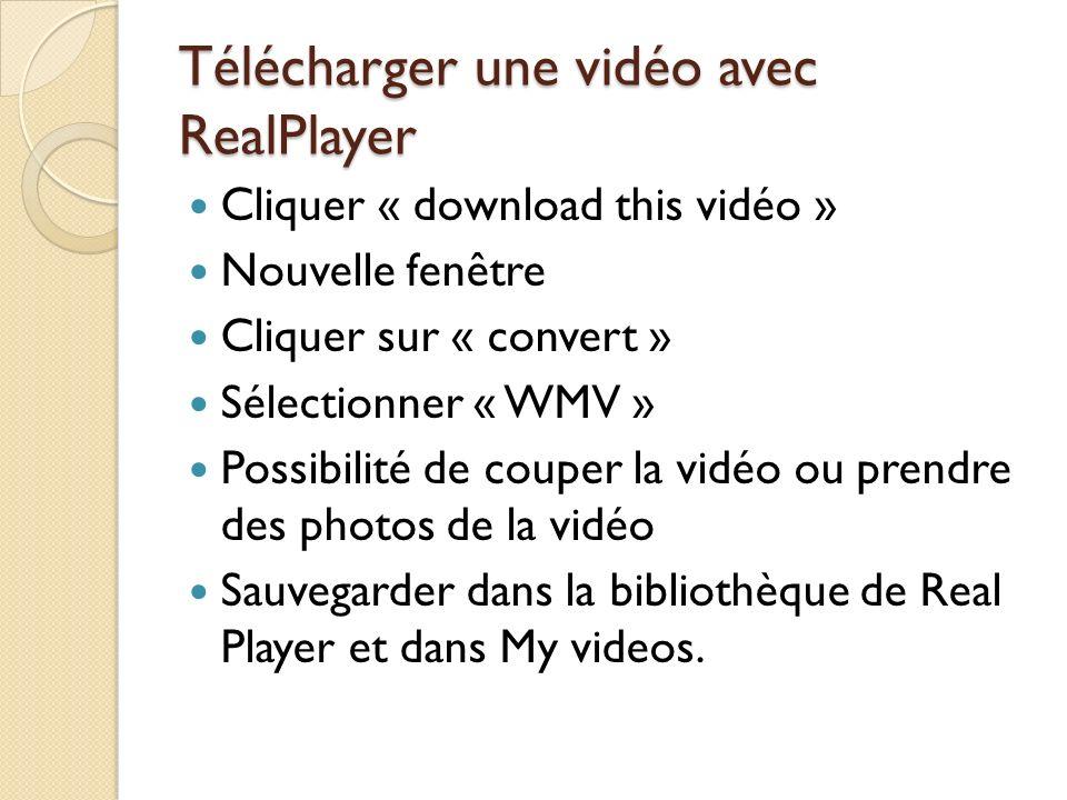 Télécharger une vidéo avec RealPlayer Cliquer « download this vidéo » Nouvelle fenêtre Cliquer sur « convert » Sélectionner « WMV » Possibilité de cou