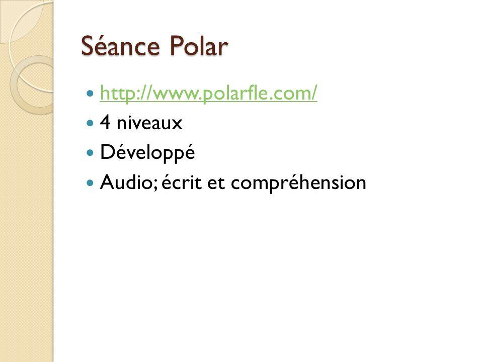 Séance Polar http://www.polarfle.com/ 4 niveaux Développé Audio; écrit et compréhension
