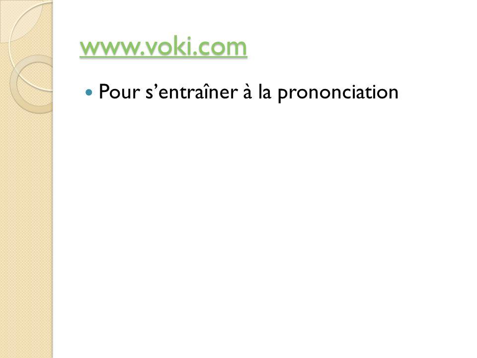 www.voki.com Pour sentraîner à la prononciation