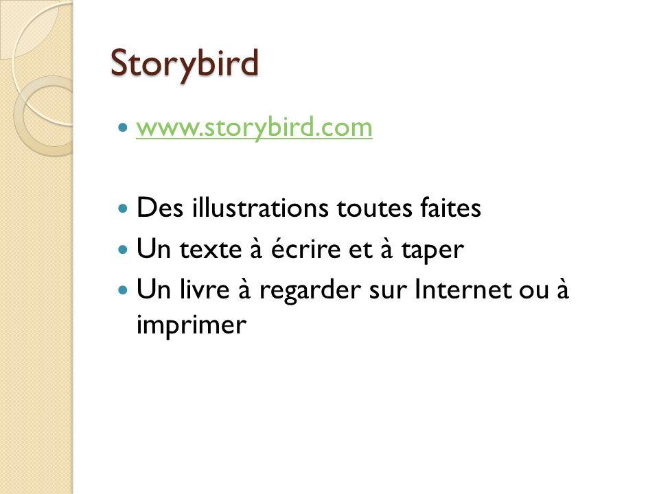 Storybird www.storybird.com Des illustrations toutes faites Un texte à écrire et à taper Un livre à regarder sur Internet ou à imprimer