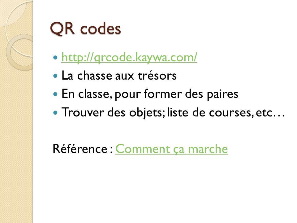 QR codes http://qrcode.kaywa.com/ La chasse aux trésors En classe, pour former des paires Trouver des objets; liste de courses, etc… Référence : Comme