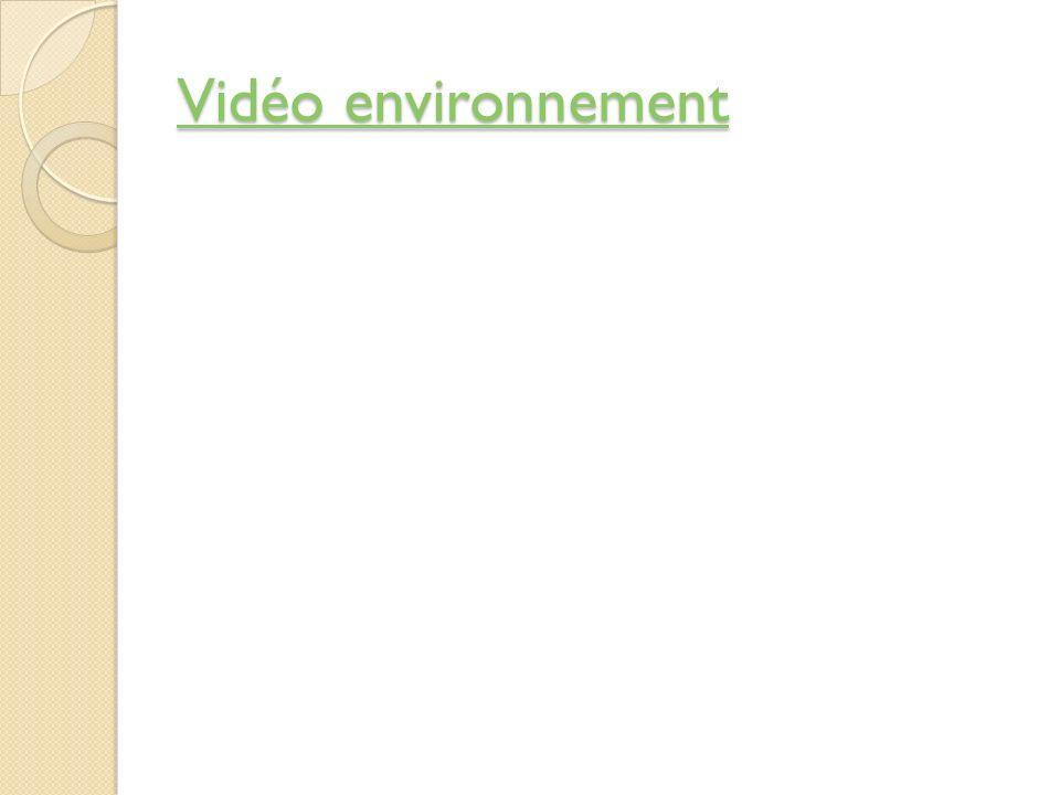 Vidéo environnement Vidéo environnement