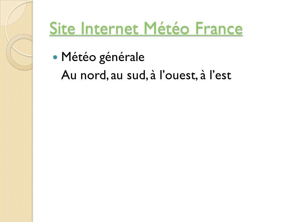 Site Internet Météo France Site Internet Météo France Météo générale Au nord, au sud, à louest, à lest