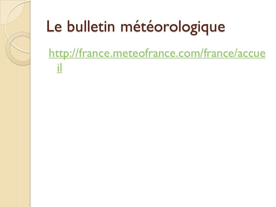 Le bulletin météorologique http://france.meteofrance.com/france/accue il