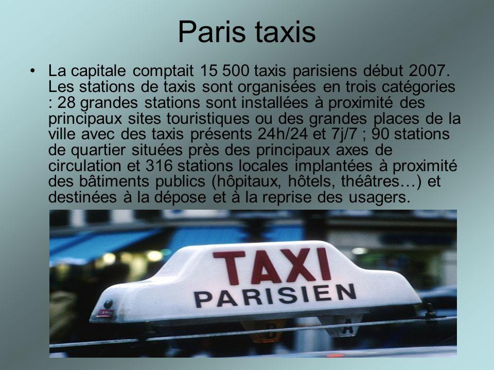 Paris taxis La capitale comptait 15 500 taxis parisiens début 2007. Les stations de taxis sont organisées en trois catégories : 28 grandes stations so