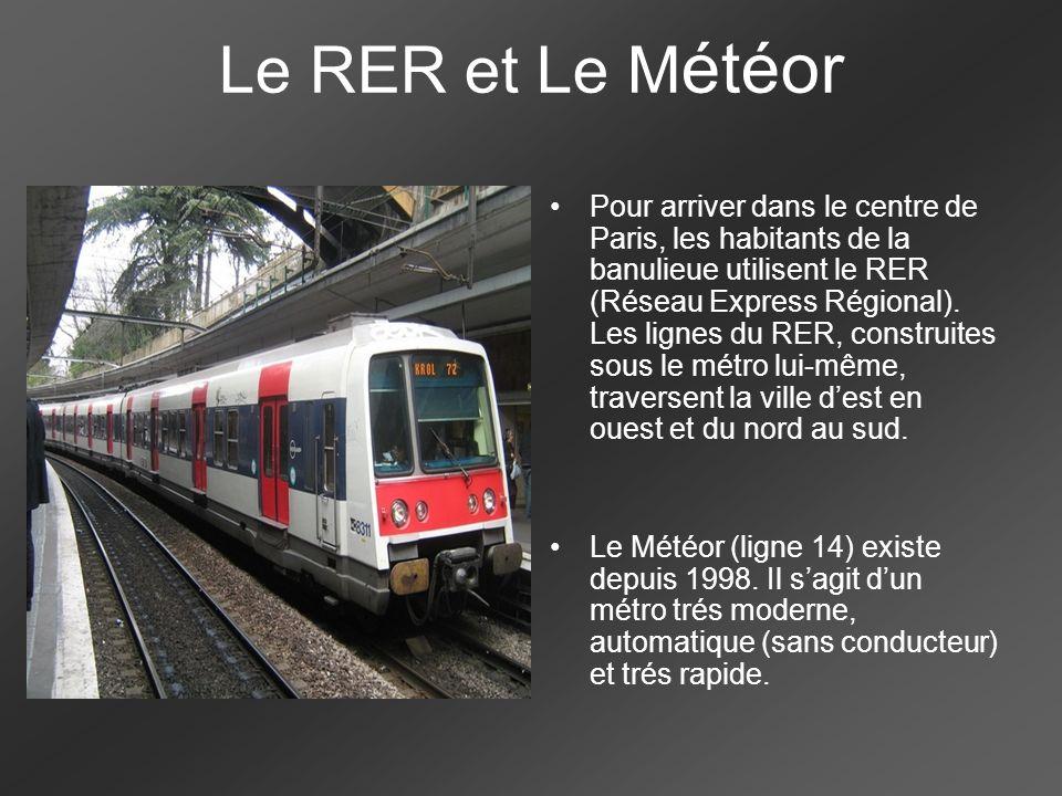 Le RER et Le M étéor Pour arriver dans le centre de Paris, les habitants de la banulieue utilisent le RER (Réseau Express Régional). Les lignes du RER