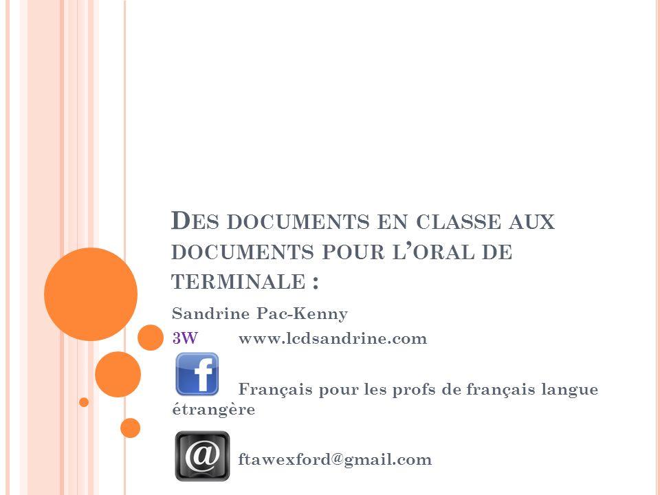 D ES DOCUMENTS EN CLASSE AUX DOCUMENTS POUR L ORAL DE TERMINALE : Sandrine Pac-Kenny 3Wwww.lcdsandrine.com Français pour les profs de français langue