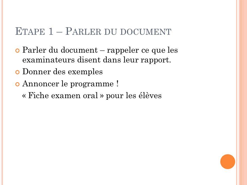 E TAPE 1 – P ARLER DU DOCUMENT Parler du document – rappeler ce que les examinateurs disent dans leur rapport. Donner des exemples Annoncer le program