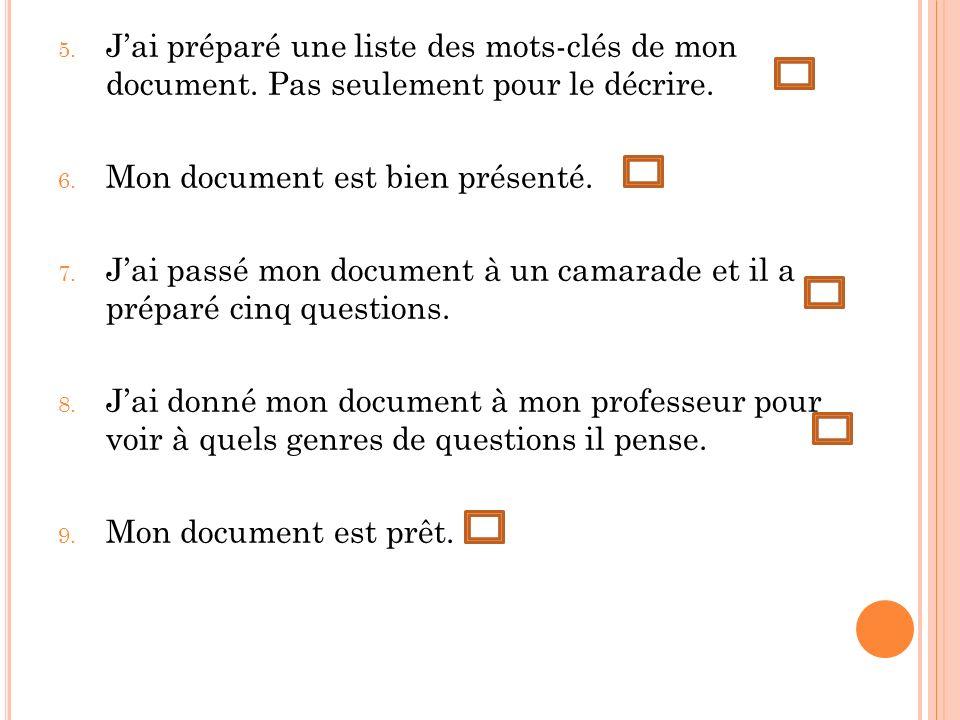 5. Jai préparé une liste des mots-clés de mon document. Pas seulement pour le décrire. 6. Mon document est bien présenté. 7. Jai passé mon document à