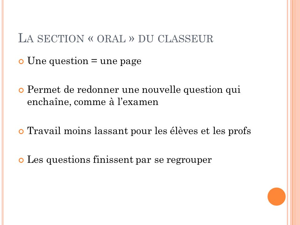 L A SECTION « ORAL » DU CLASSEUR Une question = une page Permet de redonner une nouvelle question qui enchaîne, comme à lexamen Travail moins lassant