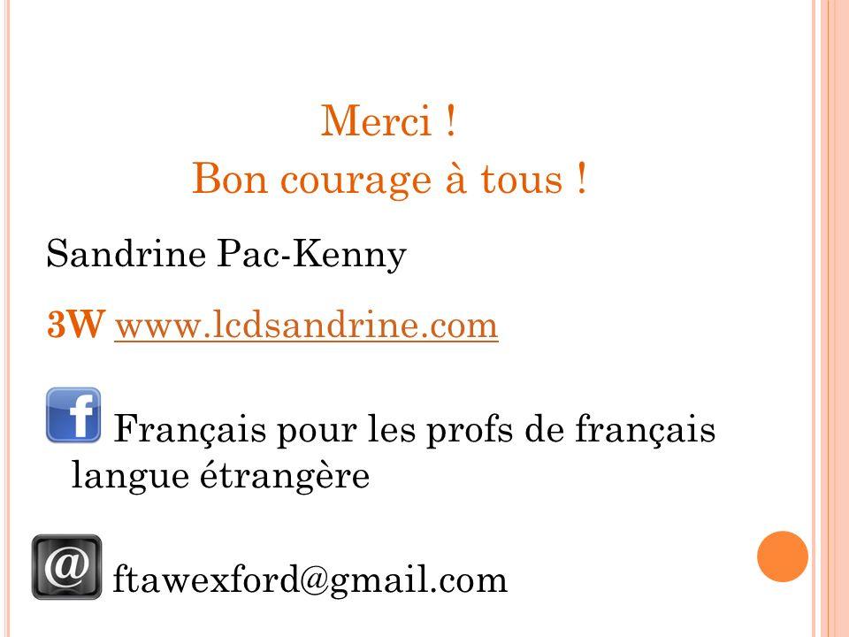 Merci ! Bon courage à tous ! Sandrine Pac-Kenny 3W www.lcdsandrine.comwww.lcdsandrine.com Français pour les profs de français langue étrangère ftawexf