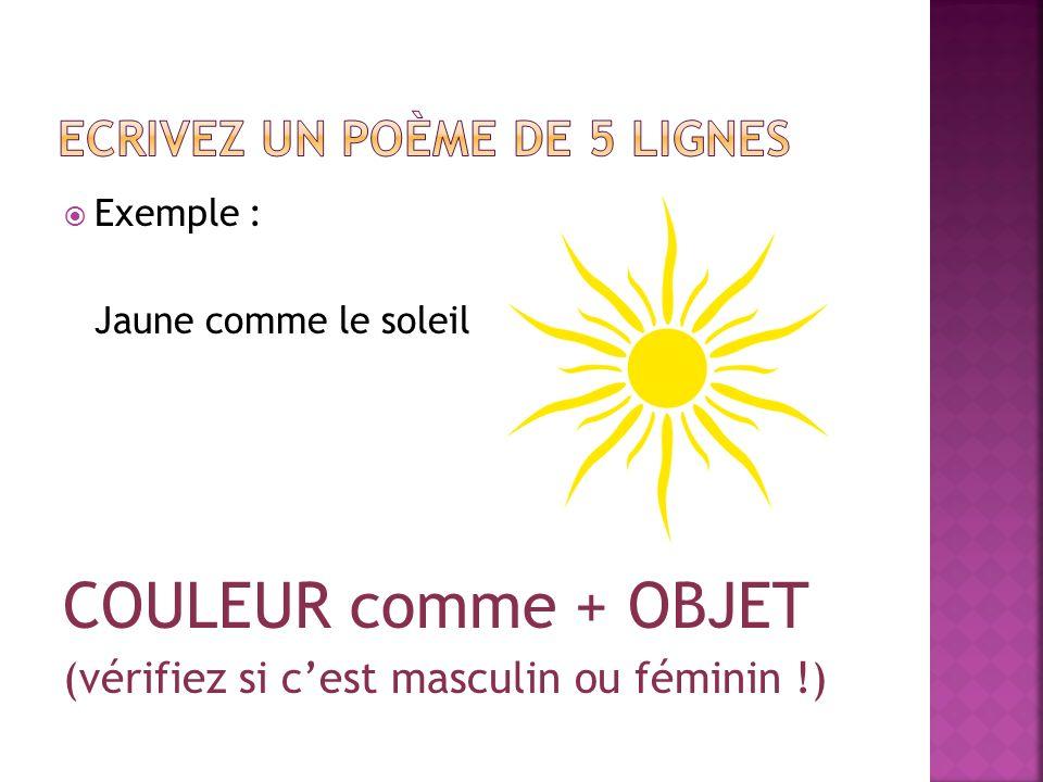 Exemple : Jaune comme le soleil COULEUR comme + OBJET (vérifiez si cest masculin ou féminin !)