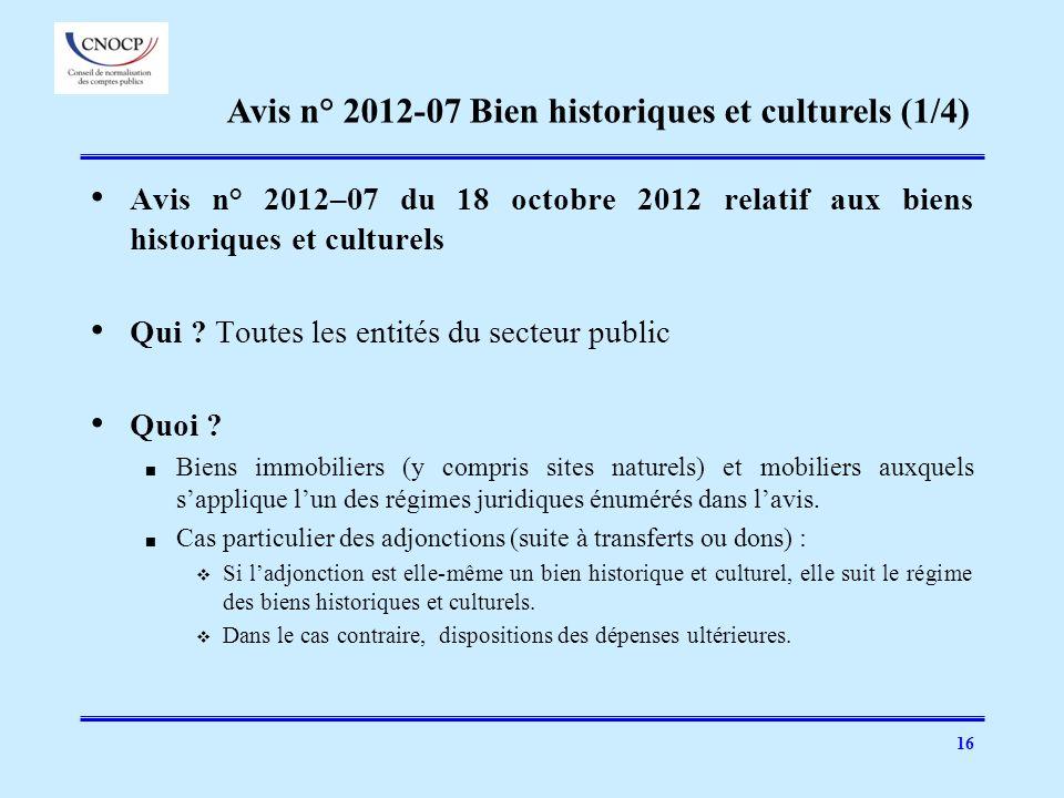 16 Avis n° 2012–07 du 18 octobre 2012 relatif aux biens historiques et culturels Qui ? Toutes les entités du secteur public Quoi ? Biens immobiliers (
