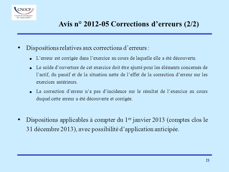 21 Dispositions relatives aux corrections derreurs : Lerreur est corrigée dans lexercice au cours de laquelle elle a été découverte. Le solde douvertu