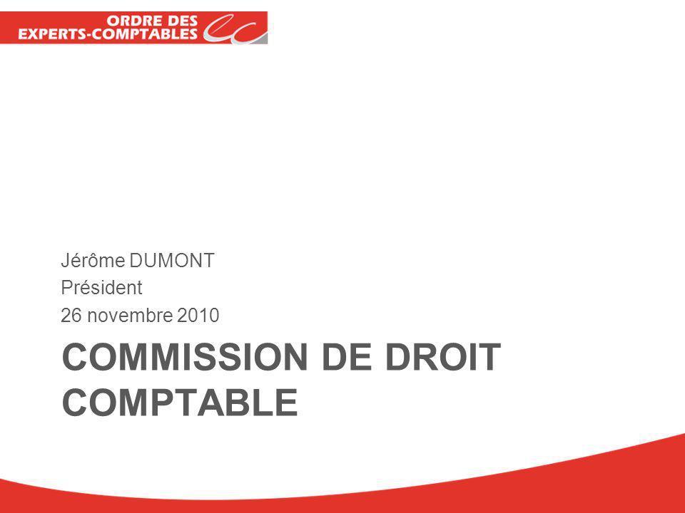 COMMISSION DE DROIT COMPTABLE Jérôme DUMONT Président 26 novembre 2010