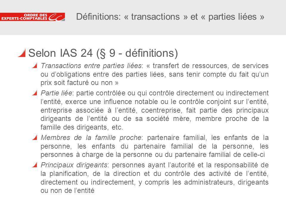 11 Définitions: « transactions » et « parties liées » Selon IAS 24 (§ 9 - définitions) Transactions entre parties liées: « transfert de ressources, de