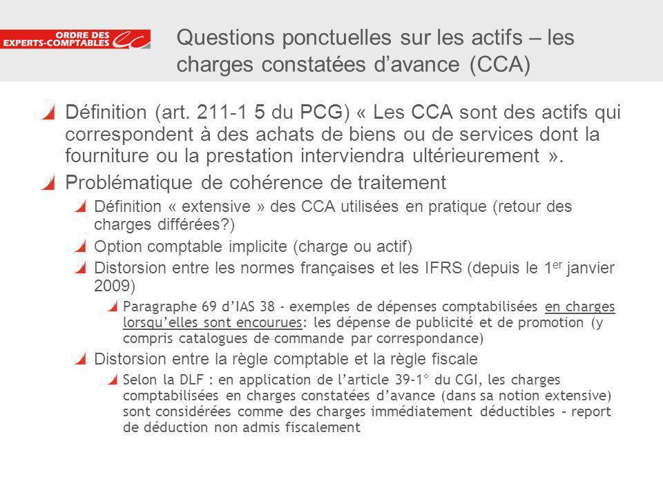 16 Questions ponctuelles sur les actifs – les charges constatées davance (CCA) Définition (art. 211-1 5 du PCG) « Les CCA sont des actifs qui correspo