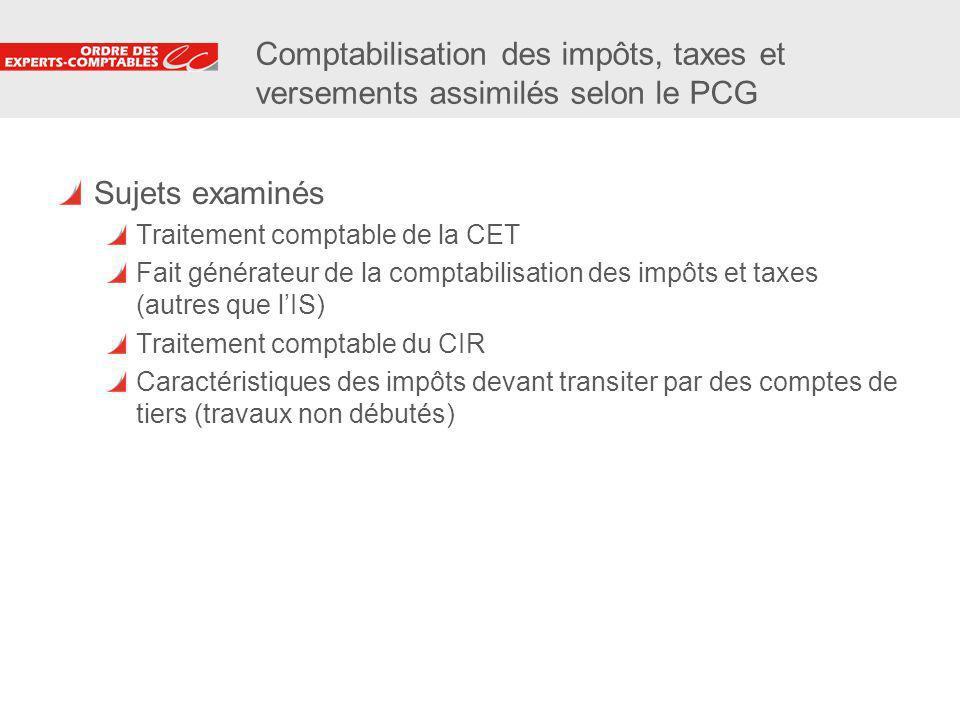 18 Comptabilisation des impôts, taxes et versements assimilés selon le PCG Sujets examinés Traitement comptable de la CET Fait générateur de la compta