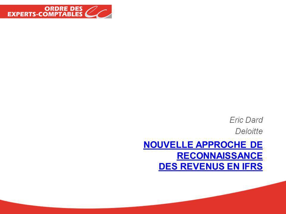 NOUVELLE APPROCHE DE RECONNAISSANCE DES REVENUS EN IFRS Eric Dard Deloitte