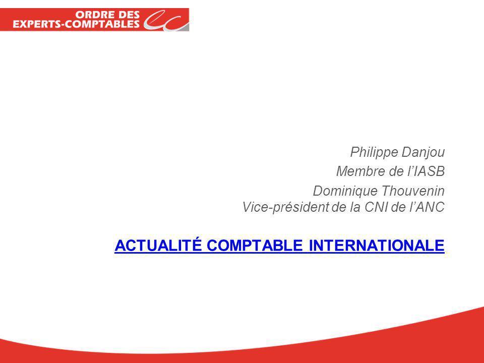 ACTUALITÉ COMPTABLE INTERNATIONALE Philippe Danjou Membre de lIASB Dominique Thouvenin Vice-président de la CNI de lANC