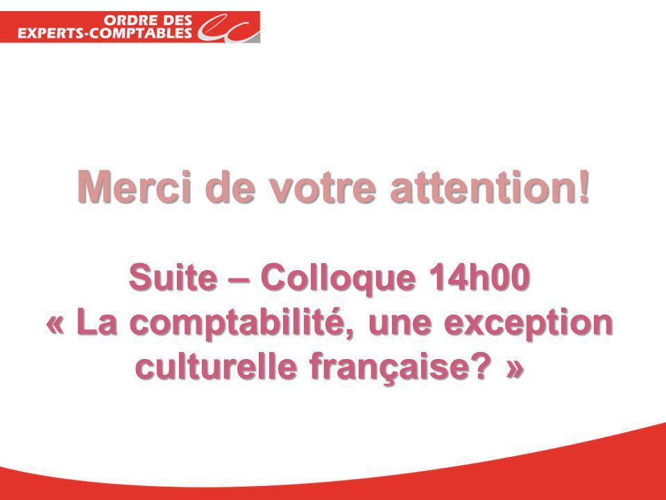 Merci de votre attention! Suite – Colloque 14h00 « La comptabilité, une exception culturelle française? »