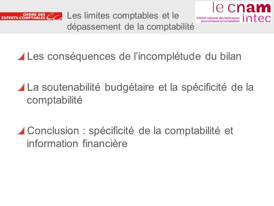 7 Les limites comptables et le dépassement de la comptabilité Les conséquences de lincomplétude du bilan La soutenabilité budgétaire et la spécificité de la comptabilité Conclusion : spécificité de la comptabilité et information financière