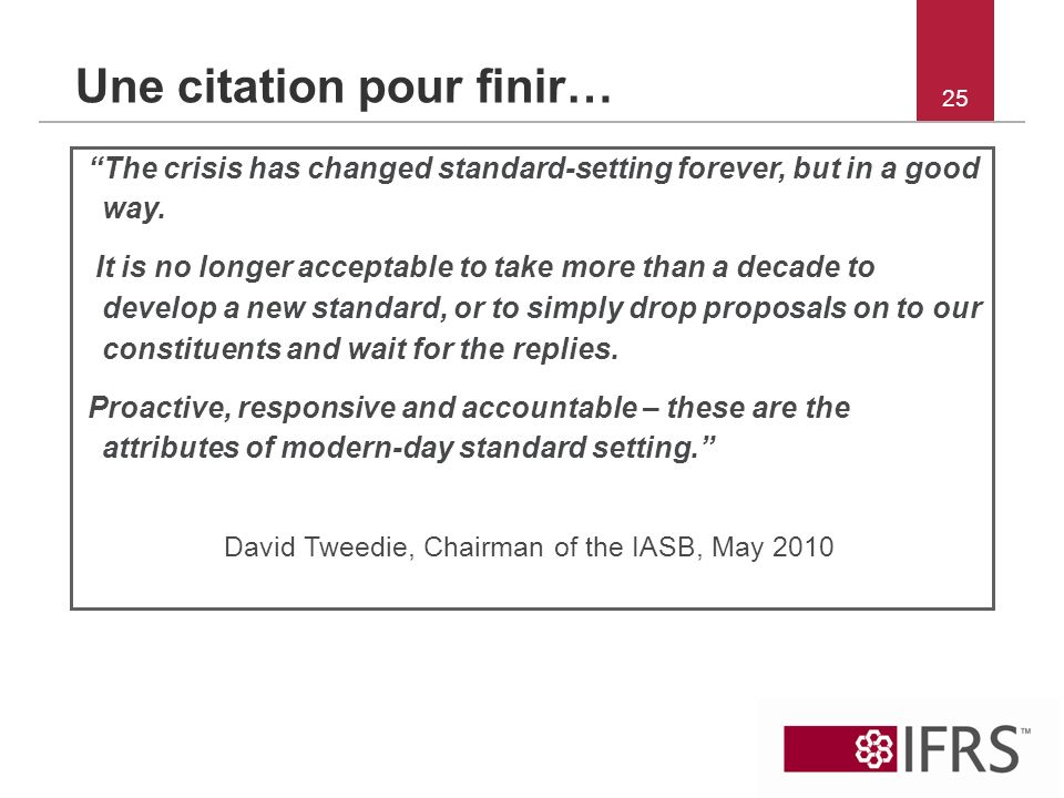 25 Une citation pour finir… The crisis has changed standard-setting forever, but in a good way.