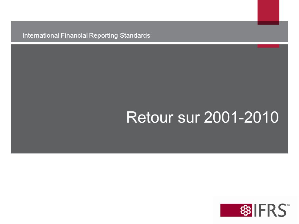 International Financial Reporting Standards Retour sur 2001-2010