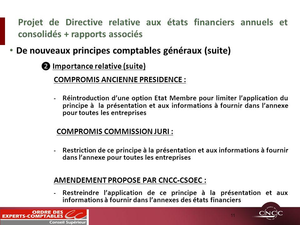 De nouveaux principes comptables généraux (suite) Importance relative (suite) COMPROMIS ANCIENNE PRESIDENCE : - Réintroduction dune option Etat Membre